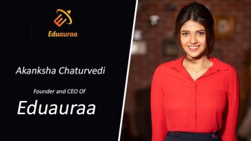 Akanksha Chaturvedi, Founder and CEO Of Eduauraa
