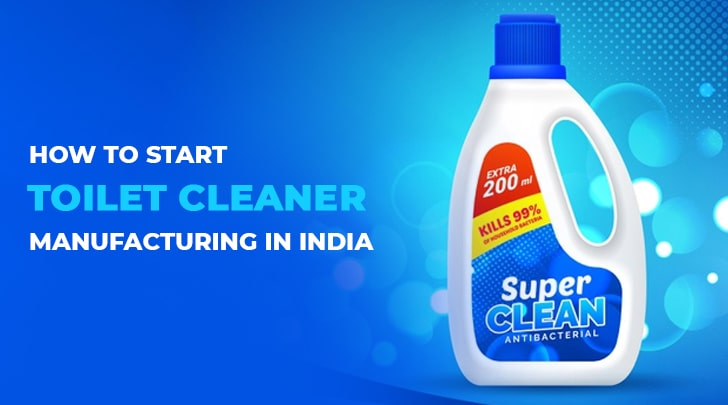 start a toilet cleaner manufacturing in India